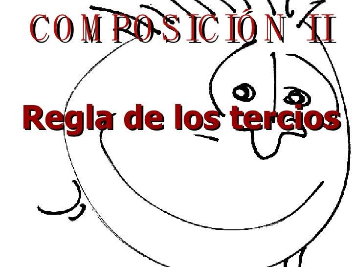 <ul><li>COMPOSICIÓN II </li></ul><ul><li>Regla de los tercios </li></ul>
