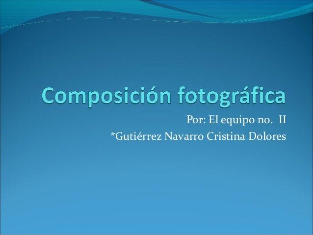Por: El equipo no. II *Gutiérrez Navarro Cristina Dolores