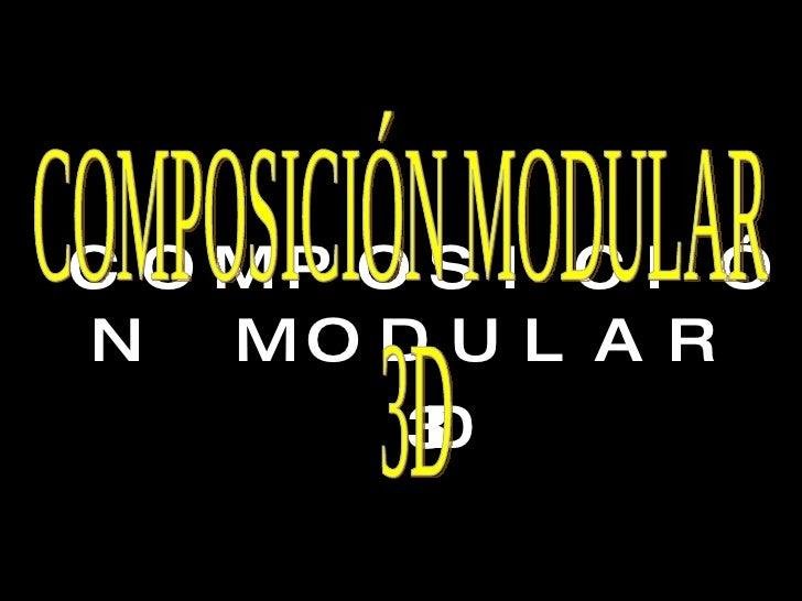 Composición modular 3d COMPOSICIÓN MODULAR 3D COMPOSICIÓN MODULAR 3D