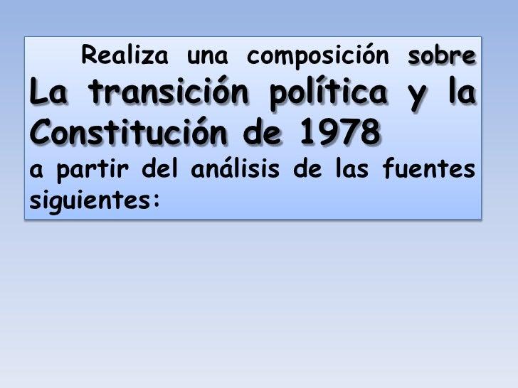 Realiza una composición sobre La transición política y la Constitución de 1978 a partir del análisis de las fuentes siguie...