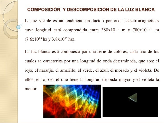 La luz visible es un fenómeno producido por ondas electromagnéticascuya longitud está comprendida entre 380x10-10 m y 780x...