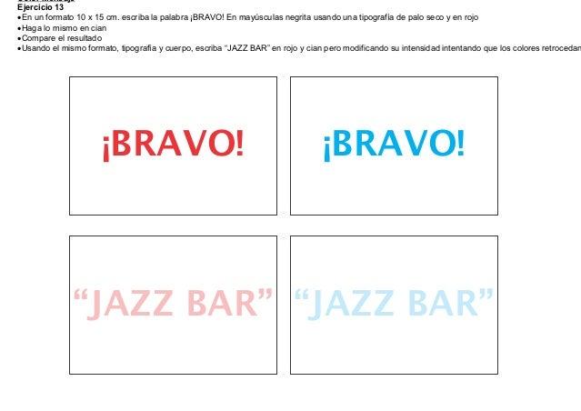 Color MensajeEjercicio 13En un formato 10 x 15 cm. escriba la palabra ¡BRAVO! En mayúsculas negrita usando una tipografía...