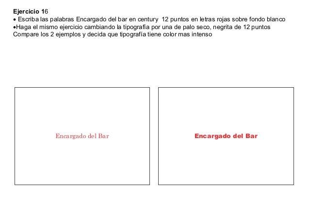 Ejercicio 16 Escriba las palabras Encargado del bar en century 12 puntos en letras rojas sobre fondo blancoHaga el mismo...