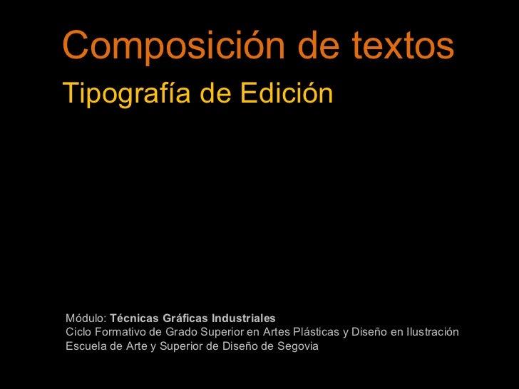 Composición de textos Tipografía de Edición Módulo:  Técnicas Gráficas Industriales Ciclo Formativo de Grado Superior en A...