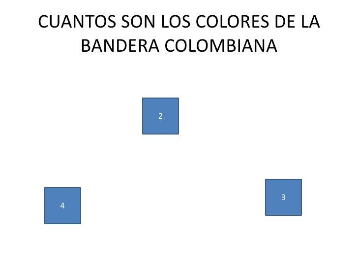 CUANTOS SON LOS COLORES DE LA    BANDERA COLOMBIANA            2                        3  4