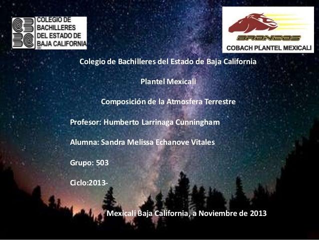 Colegio de Bachilleres del Estado de Baja California Plantel Mexicali  Composición de la Atmosfera Terrestre Profesor: Hum...