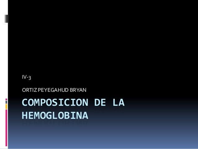 COMPOSICION DE LAHEMOGLOBINAIV-3ORTIZ PEYEGAHUD BRYAN