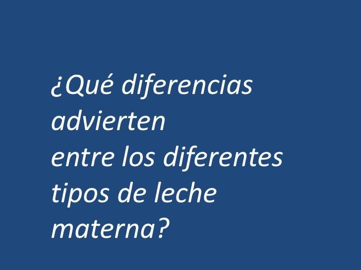 ¿Qué diferencias advierten <br />entre los diferentes tipos de leche materna?<br />