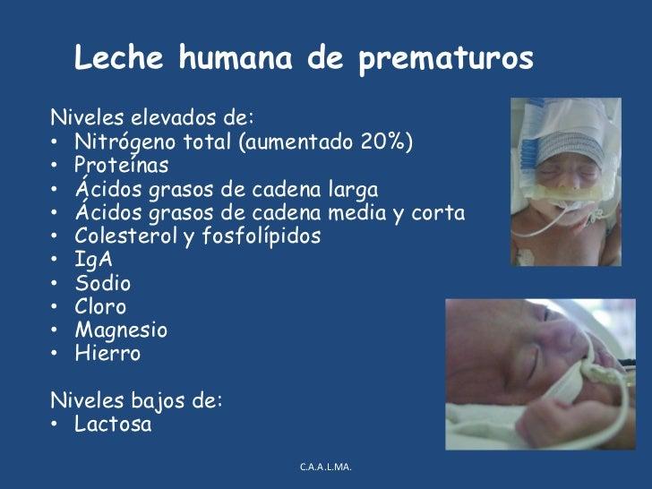 Leche humana de prematuros<br />Niveles elevados de:<br />Nitrógeno total (aumentado 20%)<br />Proteínas  <br />Ácidos gra...
