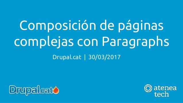 Drupal.cat | 30/03/2017 Composición de páginas complejas con Paragraphs