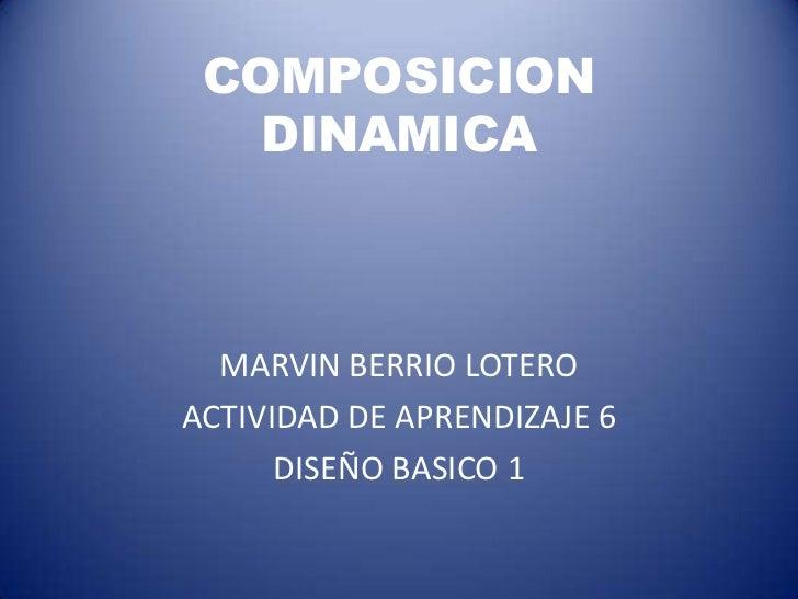 COMPOSICION   DINAMICA  MARVIN BERRIO LOTEROACTIVIDAD DE APRENDIZAJE 6      DISEÑO BASICO 1