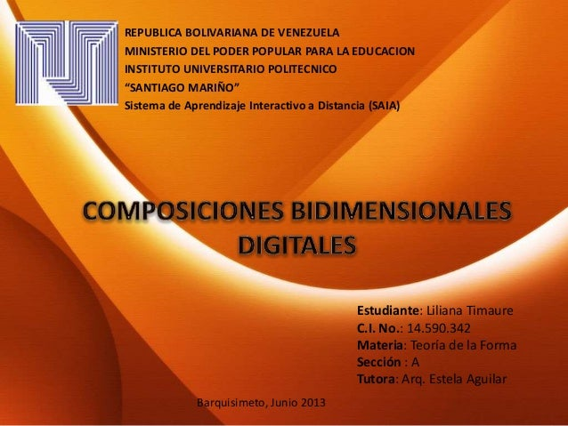Estudiante: Liliana TimaureC.I. No.: 14.590.342Materia: Teoría de la FormaSección : ATutora: Arq. Estela AguilarREPUBLICA ...