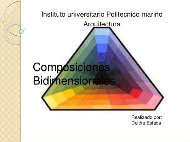 Instituto universitario Politecnico mariño Arquitectura Realizado por: Deltha Estaba Composiciones Bidimensionales