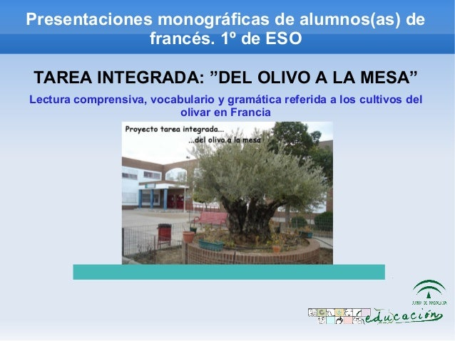 "Presentaciones monográficas de alumnos(as) de              francés. 1º de ESOTAREA INTEGRADA: ""DEL OLIVO A LA MESA""Lectura..."