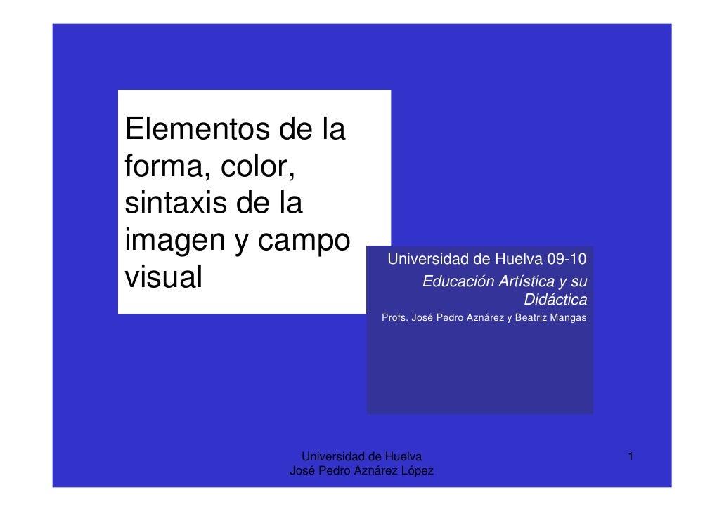 Elementos de la forma, color, sintaxis de la imagen y campo            Universidad de Huelva 09-10 visual                 ...