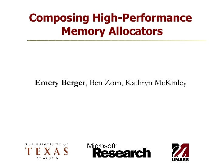 Composing High-Performance  Memory Allocators Emery Berger , Ben Zorn, Kathryn McKinley