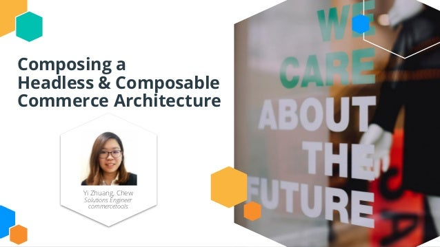 Composing a Headless & Composable Commerce Architecture Yi Zhuang, Chew Solutions Engineer commercetools
