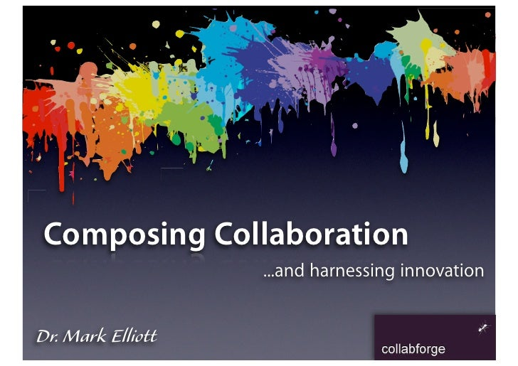 Composing Collaboration                    ...and harnessing innovation   Dr. Mark Elliott