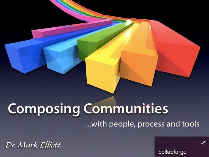 Composing Communities                    ...with people, process and tools  Dr. Mark Elliott