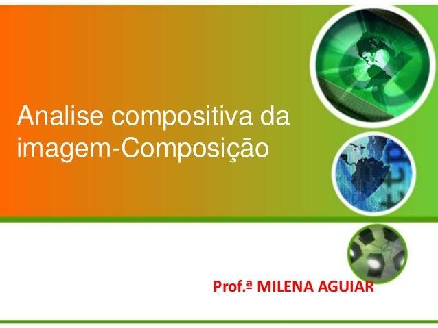 Analise compositiva da imagem-Composição  Prof.ª MILENA AGUIAR