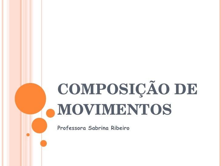 COMPOSIÇÃO DE MOVIMENTOS Professora Sabrina Ribeiro