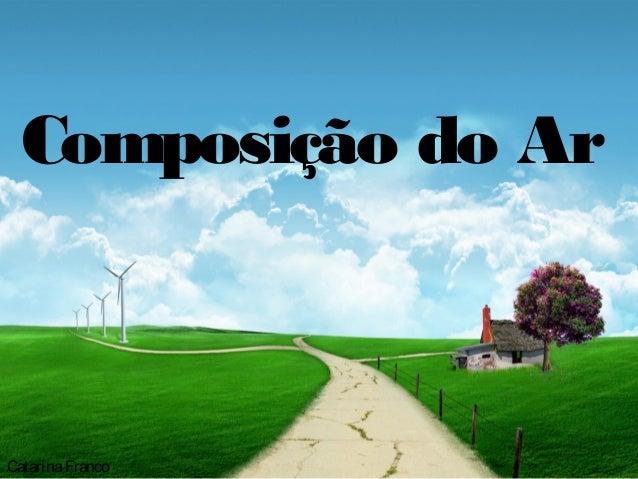 Composição do Ar CatarinaFranco
