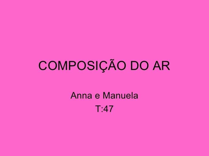 COMPOSIÇÃO DO AR   Anna e Manuela        T:47