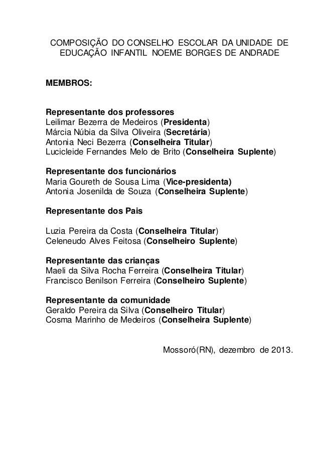 COMPOSIÇÃO DO CONSELHO ESCOLAR DA UNIDADE DE  EDUCAÇÃO INFANTIL NOEME BORGES DE ANDRADE  MEMBROS:  Representante dos profe...