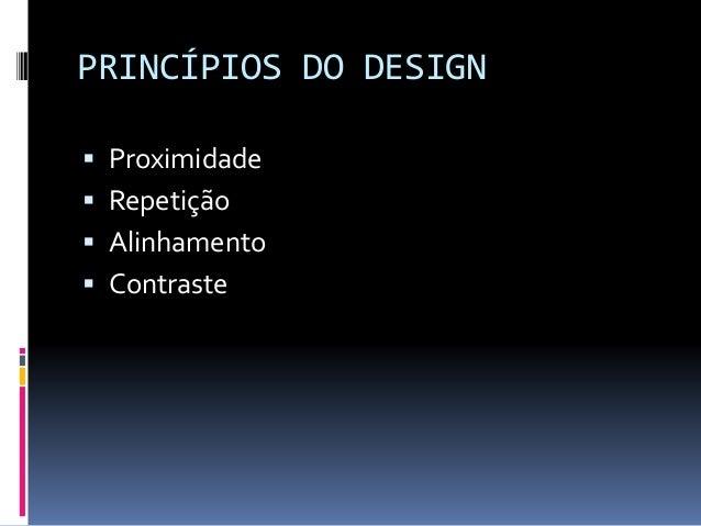 PRINCÍPIOS DO DESIGN  Proximidade  Repetição  Alinhamento  Contraste