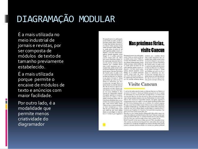 DIAGRAMAÇÃO MODULAR É a mais utilizada no meio industrial de jornais e revistas, por ser composta de módulos de texto de t...
