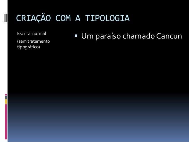 CRIAÇÃO COM A TIPOLOGIA Escrita normal (sem tratamento tipográfico)  Um paraíso chamadoCancun