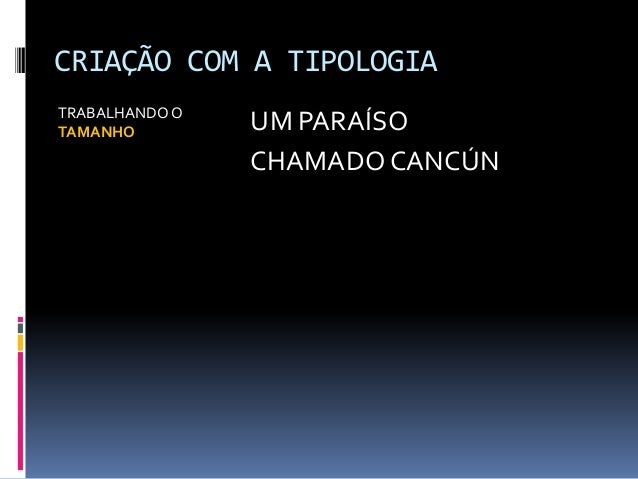 CRIAÇÃO COM A TIPOLOGIA TRABALHANDO O TAMANHO UM PARAÍSO CHAMADO CANCÚN