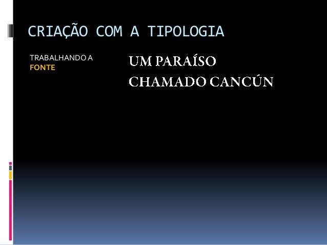 CRIAÇÃO COM A TIPOLOGIA TRABALHANDOA FONTE