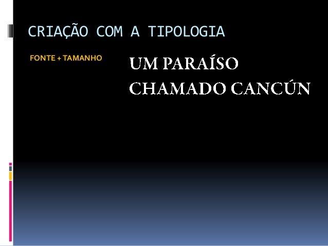 CRIAÇÃO COM A TIPOLOGIA FONTE +TAMANHO