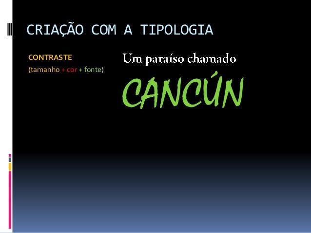 CRIAÇÃO COM A TIPOLOGIA CONTRASTE (tamanho + cor + fonte) CANCÚN