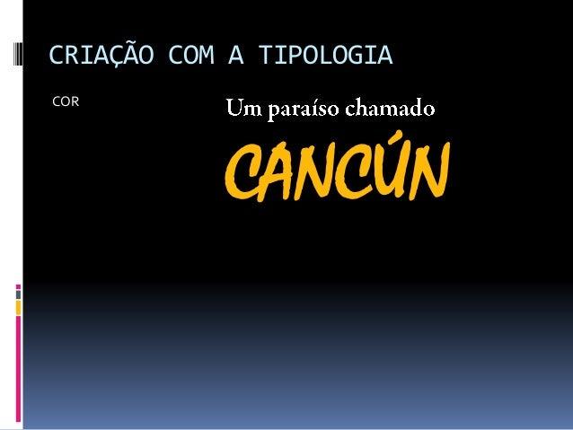 CRIAÇÃO COM A TIPOLOGIA COR CANCÚN