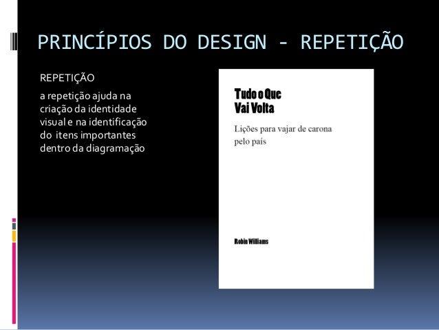 PRINCÍPIOS DO DESIGN - REPETIÇÃO REPETIÇÃO a repetição ajuda na criação da identidade visual e na identificação do itens i...
