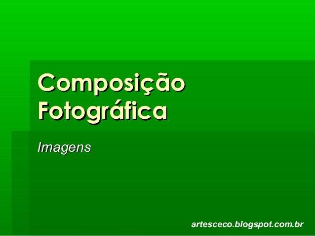 ComposiçãoComposição FotográficaFotográfica ImagensImagens artesceco.blogspot.com.br