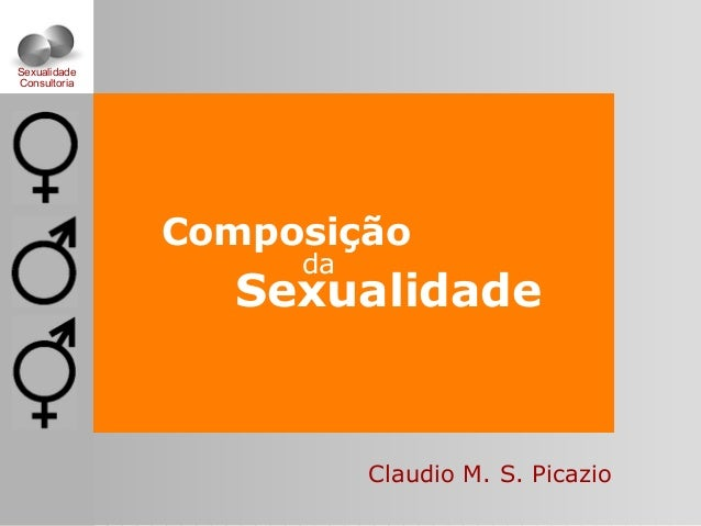 Sexualidade Composição da Claudio M. S. Picazio Sexualidade Consultoria
