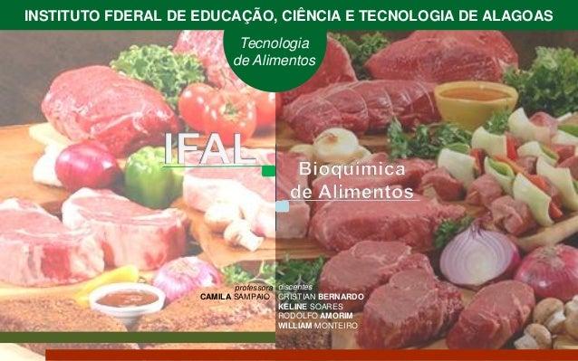 Tecnologia de Alimentos  INSTITUTO FDERAL DE EDUCAÇÃO, CIÊNCIA E TECNOLOGIA DE ALAGOAS  discentes  CRISTIANBERNARDO  KELIN...