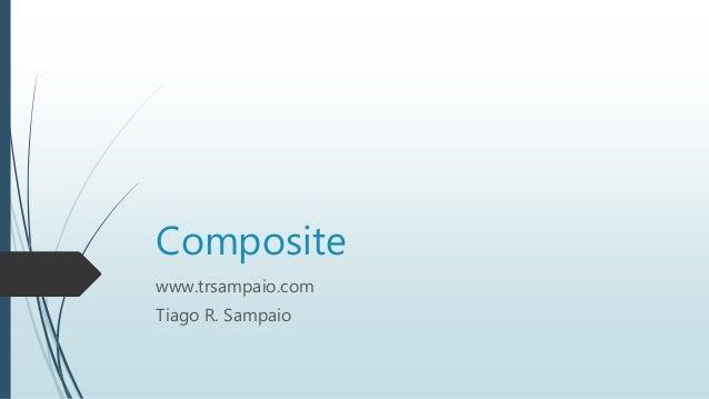 Composite  www.trsampaio.com  Tiago R. Sampaio