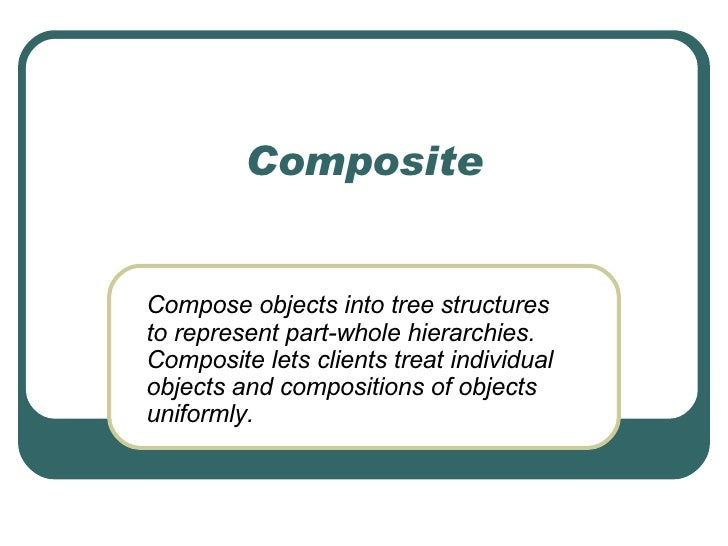 Composite Compose objects into tree structures to represent part-whole hierarchies. Composite lets clients treat individua...