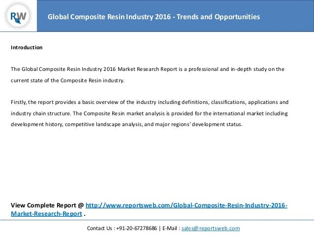 Contact Us : +91-20-67278686 | E-Mail : sales@reportsweb.com Introduction The Global Composite Resin Industry 2016 Market ...