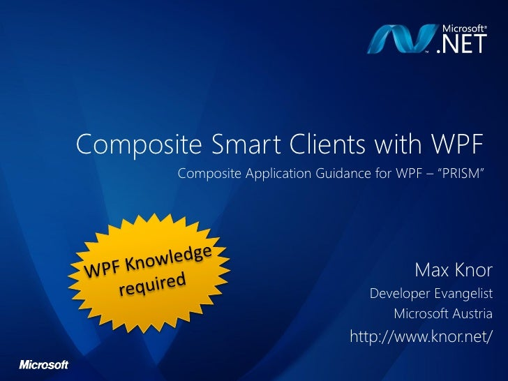 """Composite Smart Clients with WPF        Composite Application Guidance for WPF – """"PRISM""""                                  ..."""