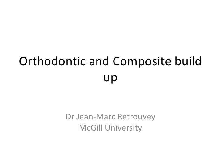 Orthodontic and Composite build              up       Dr Jean-Marc Retrouvey           McGill University