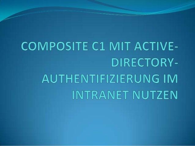 Heute möchte ich die Möglichkeit vorstellen, Composite C1 mit Active-Directory-Authentifizierung im Intranet zu nutzen. Vo...