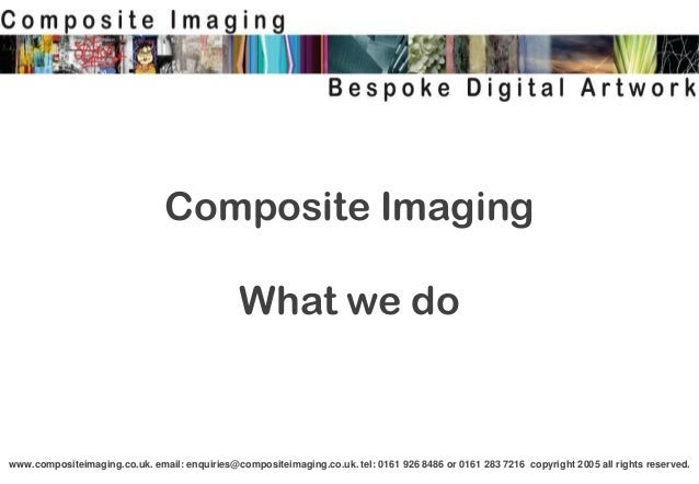 www.compositeimaging.co.uk. email: enquiries@compositeimaging.co.uk. tel: 0161 926 8486 or 0161 283 7216 copyright 2005 al...
