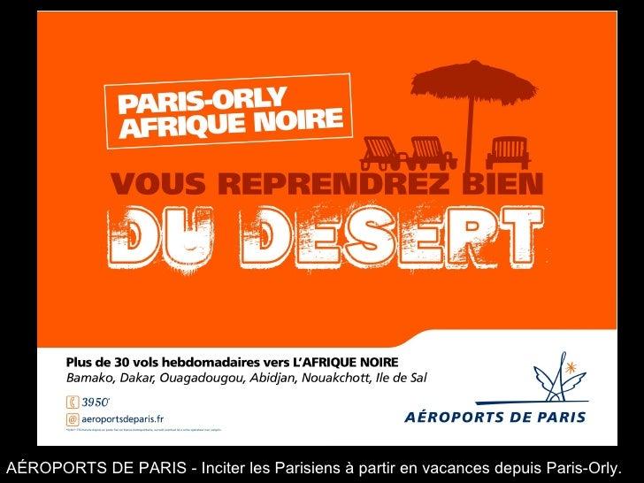 AÉROPORTS DE PARIS - Inciter les Parisiens à partir en vacances depuis Paris-Orly.
