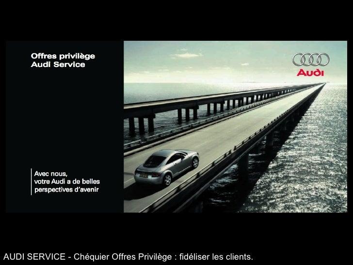 AUDI SERVICE - Chéquier Offres Privilège : fidéliser les clients.