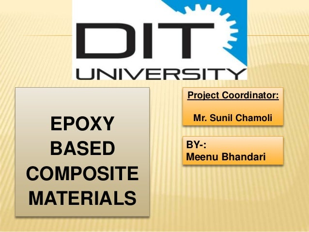 Project Coordinator:  EPOXY BASED COMPOSITE MATERIALS  Mr. Sunil Chamoli  BY-: Meenu Bhandari